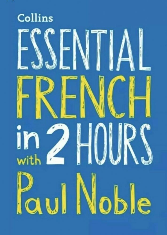 Essential French in 2 hours with Paul Noble: Your key to language success by...